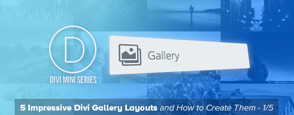 5 Impressive Divi Gallery Layouts and How to Create Them - Full