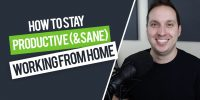 How to Stay Productive (and Sane) Working From Home