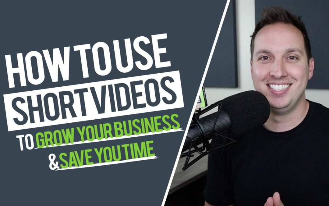 How to Use Short Videos to Grow Your Business & Save You Time